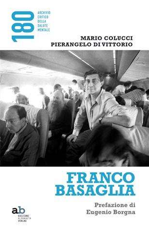 Franco Basaglia. La nuova edizione della biografia a cura di Mario Colucci e Pierangelo Di Vittorio